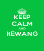 KEEP CALM AND REWANG  - Personalised Poster A4 size