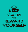 KEEP CALM AND REWARD YOURSELF - Personalised Poster A4 size