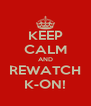 KEEP CALM AND REWATCH K-ON! - Personalised Poster A4 size