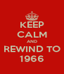 KEEP CALM AND REWIND TO 1966 - Personalised Poster A4 size