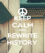 KEEP CALM AND REWRITE HISTORY - Personalised Poster A4 size