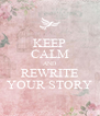 KEEP CALM AND REWRITE YOUR STORY - Personalised Poster A4 size
