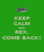 KEEP CALM AND REX, COME BACK! - Personalised Poster A4 size