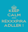KEEP CALM AND REXXXPIRA ADLLER ! - Personalised Poster A4 size