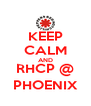 KEEP CALM AND RHCP @ PHOENIX - Personalised Poster A4 size