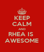KEEP CALM AND RHEA IS  AWESOME - Personalised Poster A4 size