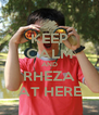 KEEP CALM AND RHEZA AT HERE - Personalised Poster A4 size