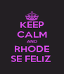 KEEP CALM AND RHODE SE FELIZ  - Personalised Poster A4 size