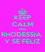 KEEP CALM AND RHODESSIA  Y SE FELIZ - Personalised Poster A4 size