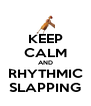 KEEP CALM AND RHYTHMIC SLAPPING - Personalised Poster A4 size