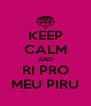 KEEP CALM AND RI PRO MEU PIRU - Personalised Poster A4 size