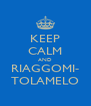KEEP CALM AND RIAGGOMI- TOLAMELO - Personalised Poster A4 size