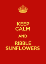 KEEP CALM AND RIBBLE SUNFLOWERS - Personalised Poster A4 size