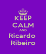 KEEP CALM AND Ricardo  Ribeiro - Personalised Poster A4 size
