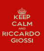 KEEP CALM AND RICCARDO  GIOSSI - Personalised Poster A4 size