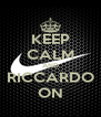 KEEP CALM AND RICCARDO ON - Personalised Poster A4 size