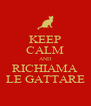 KEEP CALM AND RICHIAMA LE GATTARE - Personalised Poster A4 size
