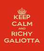 KEEP CALM AND RICHY GALIOTTA - Personalised Poster A4 size