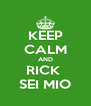KEEP CALM AND RICK  SEI MIO - Personalised Poster A4 size