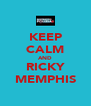 KEEP CALM AND RICKY MEMPHIS - Personalised Poster A4 size