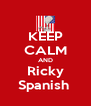 KEEP CALM AND Ricky Spanish  - Personalised Poster A4 size