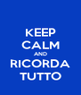 KEEP CALM AND RICORDA TUTTO - Personalised Poster A4 size