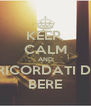 KEEP  CALM AND RICORDATI DI BERE - Personalised Poster A4 size