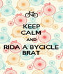 KEEP CALM AND RIDA A BYCICLE BRAT - Personalised Poster A4 size