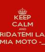 KEEP CALM AND RIDATEMI LA  MIA MOTO -_- - Personalised Poster A4 size