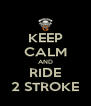 KEEP CALM AND RIDE 2 STROKE - Personalised Poster A4 size