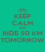 KEEP CALM AND RIDE 50 KM TOMORROW - Personalised Poster A4 size