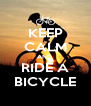 KEEP CALM AND  RIDE A BICYCLE - Personalised Poster A4 size