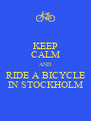 KEEP CALM AND RIDE A BICYCLE IN STOCKHOLM - Personalised Poster A4 size