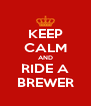 KEEP CALM AND RIDE A BREWER - Personalised Poster A4 size