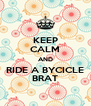 KEEP CALM AND RIDE A BYCICLE BRAT - Personalised Poster A4 size