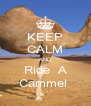 KEEP CALM AND Ride  A Cammel  - Personalised Poster A4 size