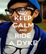 KEEP CALM AND RIDE A DYKE - Personalised Poster A4 size