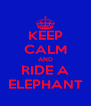 KEEP CALM AND RIDE A ELEPHANT - Personalised Poster A4 size