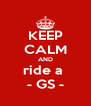 KEEP CALM AND ride a  - GS - - Personalised Poster A4 size