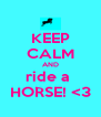 KEEP CALM AND ride a  HORSE! <3 - Personalised Poster A4 size