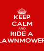 KEEP CALM AND RIDE A LAWNMOWER - Personalised Poster A4 size