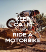KEEP CALM AND RIDE A MOTORBIKE - Personalised Poster A4 size