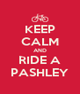 KEEP CALM AND RIDE A PASHLEY - Personalised Poster A4 size