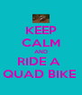 KEEP CALM AND RIDE A  QUAD BIKE  - Personalised Poster A4 size