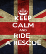 KEEP CALM AND RIDE  A RESCUE - Personalised Poster A4 size