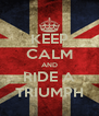 KEEP CALM AND RIDE A TRIUMPH - Personalised Poster A4 size