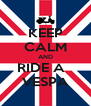 KEEP CALM AND RIDE A   VESPA - Personalised Poster A4 size