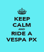 KEEP CALM AND RIDE A VESPA PX - Personalised Poster A4 size