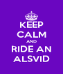 KEEP CALM AND RIDE AN ALSVID - Personalised Poster A4 size