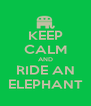 KEEP CALM AND RIDE AN ELEPHANT - Personalised Poster A4 size